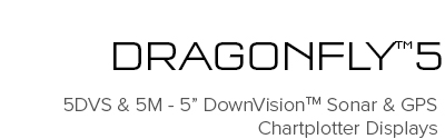 Dragonfly 5DVS and 5M - 5 Inch DownVision Sonar Displays and GPS Chartplotter | Raymarine - A Brand by FLIR
